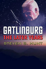 Gatlinburg : The Later Years - Steven G Hunt