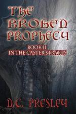 The Broken Prophecy : Book II in the Caster Stratus Series - D C Presley
