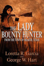 The Lady Bounty Hunter from the Town of Hearth, Texas - Loretta R. Garcia