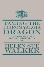 Taming the Fibromyalgia Dragon : Thoughts on Life with Fibromyalgia - Helen Sue Walker
