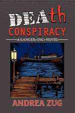 Death Conspiracy : A Lancer, Inc. Novel - Andrea Zug