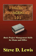 Project Management 101 : Basic Project Management Skills for Home and Office - Steve D Lewis