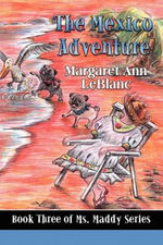 The Mexico Adventure : Book Three of Ms. Maddy Series - Margaret Ann LeBlanc