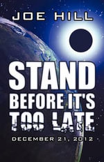Stand Before It's Too Late : December 21, 2012 - Joe Hill