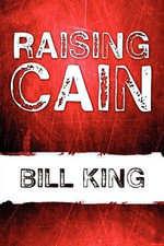 Raising Cain : A Collection of Courtesy-Chuckle Inducing Comics - Bill King
