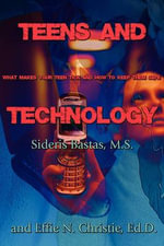 Teens and Technology : What Makes Your Teen Tick and How to Keep Them Safe - M S Sideris Bastas