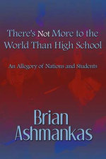 There's Not More to the World Than High School : An Allegory of Nations and Students - Brian Ashmankas