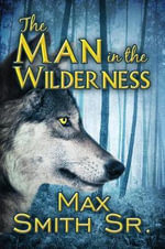 The Man in the Wilderness - Max Smith Sr