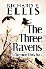 The Three Ravens : A Cheyenne Tribe's Story - Richard E. Ellis