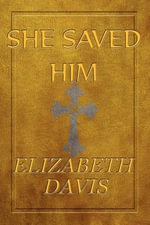 She Saved Him : Baylor & the Vocation of a Christian University - Elizabeth Davis