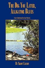 The Dig You Later, Alligator Blues : A Lars Lindstrom Zen-jazz Mystery - Skoot Larson