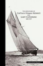 The Adventures of Captain Heman Kenney and Lady Catherine 1833-1917 - Catherine Kenney Wilcoxson