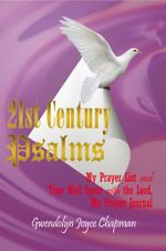 21st Century Psalms : My Prayer List and Time Well Spent with the Lord, My Prayer Journal - Gwendolyn Joyce Chapman