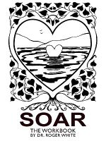 Soar the Workbook : Achieving Your Best Possible Health Through Awareness - Roger., M.d. White