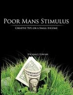 Poor Mans Stimulus :  Creative Tips on a Small Income - William J. Fowler