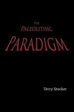 The Paleolithic Paradigm - Terry Stocker