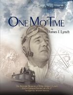 One Mo' Time :  The Personal Memoirs of T/Sgt. James J. Lynch Radio Operator/Gunner on A B-17 - James J. Lynch