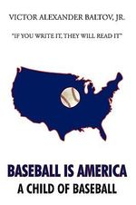Baseball Is America : A Child of Baseball - Victor Alexander, Jr. Baltov