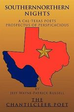 Southernnorthern Nights : A Cal-texas Poets Prospectus of Perspicacious - Jeff Wayne-Patrick Russell