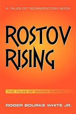 Rostov Rising : The Tales of Baron Rostov - Roger Bourke, Jr. White