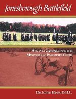 Jonesborough Battlefield :  Atlanta Campaign and the Mysteries of Peachtree Creek - D. H. L. Dr Edith Hines