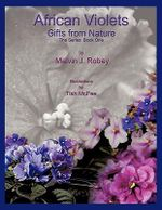 African Violets - Gifts From Nature :  The Series: Book One - Melvin J. Robey