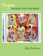 Vegan Recipes from the Heart : Delicious Eating for a Meat-free, Egg-free, Dairy-free and Nut-free Family - Edy Henderson