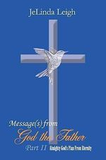 Message(s) from God the Father Part II : Almighty God's Plan from Eternity - Jelinda Leigh