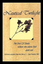 Nautical Twilight : The Sea of Souls Where the Silent Bell Doth Toll - I. Jean Pastula Phd