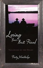 Losing Your Best Friend : Vacancies of the Heart - Frosty Wooldridge