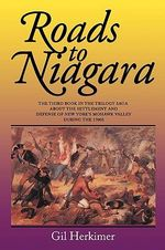 Roads to Niagara :  The Third Book in the Trilogy Saga about the Settlement and Defense of New York's Mohawk Valley During the 1700s - Gil Herkimer