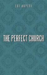 The Perfect Church - Ebi Akpeti