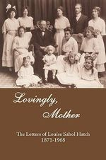 Lovingly Mother : The Letters of Louise Sahol Hatch 1871 1968 - Mary Shepard Phillips