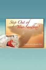 Step Out of Your Sandbox! - Carol-Ann Hamilton