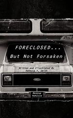 Foreclosed... but Not Forsaken - Rebecca V. Smith