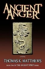 Ancient Anger :  Book One of the Ancient Spirit Series - Thomas K. Matthews