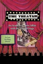 The Theatah : An Academic's Love Affair With the Wicked Stage - Jack Brooking
