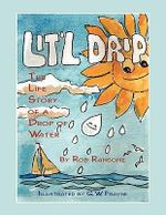 Lit'l Drip :  The Life Story of a Drop of Water - Rob Ransone