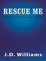 Rescue Me : A story of small friends with big hearts - J.D. Williams
