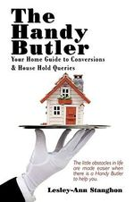 The Handy Butler : Your Home Guide to Conversions and House Hold Queries - Lesley-ann Stanghon