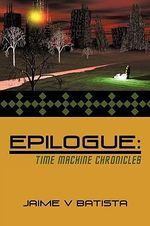Epilogue : Time Machine Chronicles - Jaime V. Batista