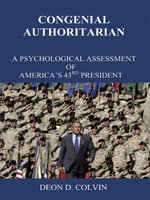 Congenial Authoritarian : A Psychological Assessment of America's 43rd President - Deon D. Colvin