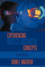 Experiencing Object Oriented Concepts : For Beginners - John Mathew