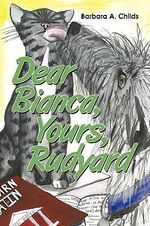 Dear Bianca, Yours, Rudyard - Barbara A. Childs