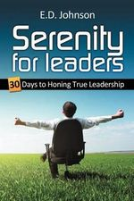 Serenity for Leaders : 30 Days to Honing True Leadership - E. D. Johnson
