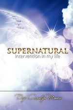 Supernatural Intervention in My Life - Carolyn Moore