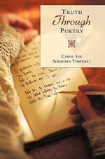 Truth Through Poetry - Carol Sue Sorensen Thavenet