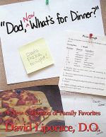 Dad, Now What's for Dinner? :  A New Collection of Family Favorites - David Liporace D.O.