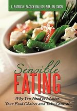 Sensible Eating : Why You Need to Master Your Food Choices and Take Control - C. Patricia Leacock-ballish