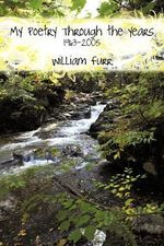 My Poetry Through the Years : 1963-2005 - William Furr